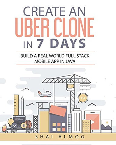 Create an Uber Clone in 7 Days: Build a real world full stack mobile app in Java
