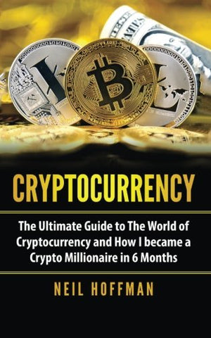 Cryptocurrency: The Ultimate Guide to The World of Cryptocurrency
