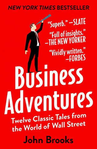 Business Adventures: Twelve Classic Tales from the World of Wall Street