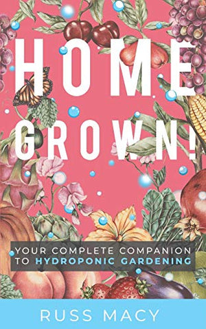 Homegrown!: Your Complete Companion to Hydroponic Gardening