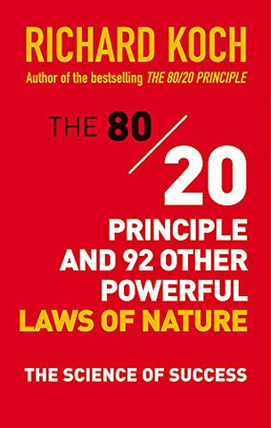 The 80/20 Principle and 92 Other Powerful Laws of Nature