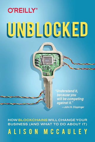 Unblocked: How Blockchains Will Change Your Business