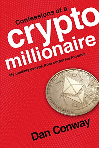 Confessions of a Crypto Millionaire: My Unlikely Escape from Corporate America