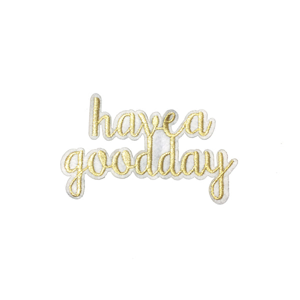 PC3908 - Have A Good Day Gold Text (Iron On)