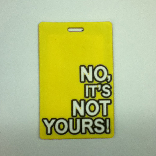 L00361 - No it's not yours! Luggage Tag