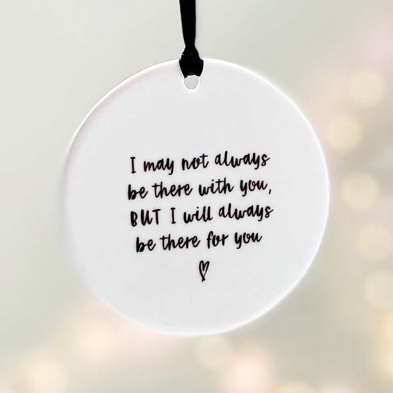 I may not always be there with you, BUT I will always there for you - Keepsake