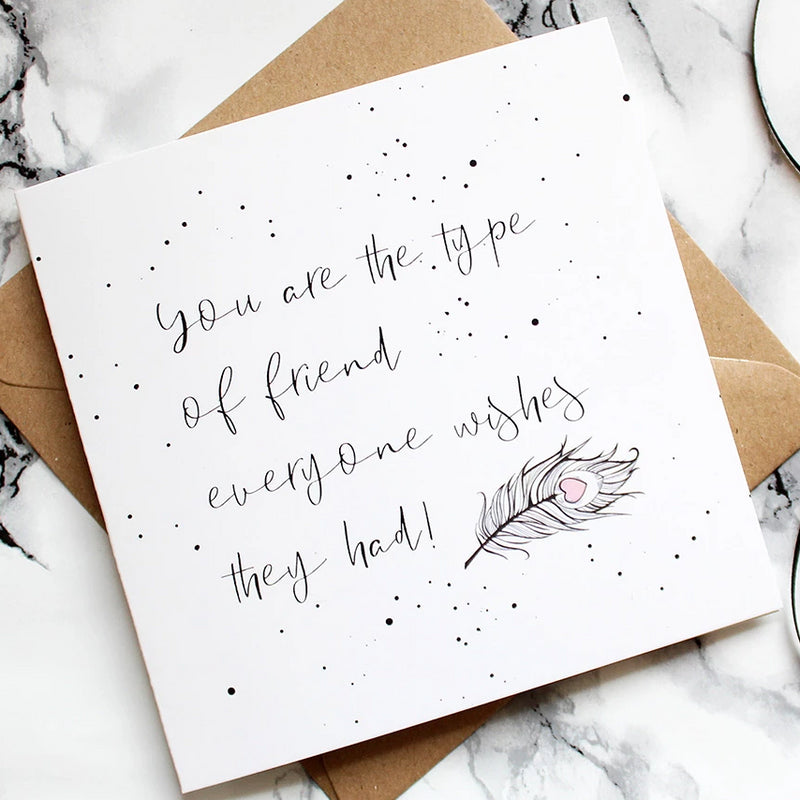 'You Are The Type Of Friend Everyone Wishes They Had' Card - Add extras to your gift box, a personalised card or keepsake, one of our popular polaroids or even a luxury item! Making the box truly special!