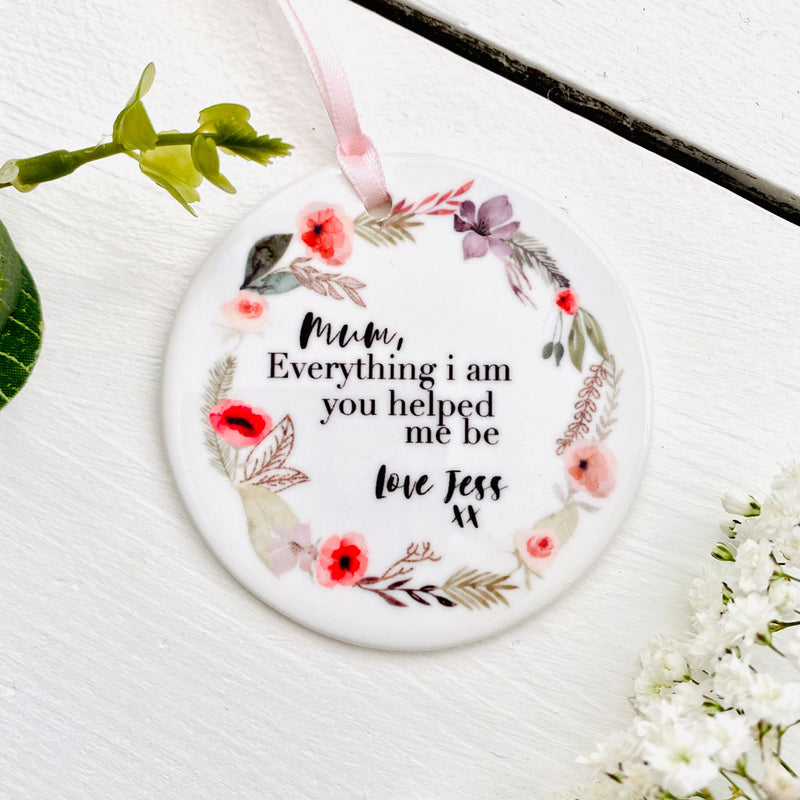 Mum everything I am you helped me be. Personalised Keepsake
