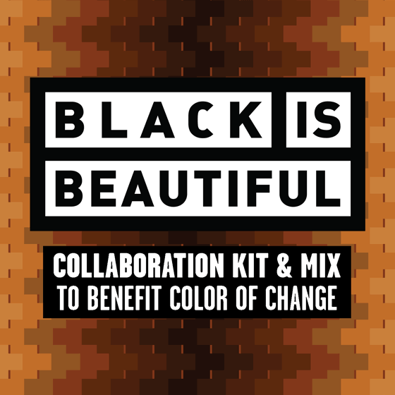 Black Is Beautiful: Collaboration Kit & Mix to Benefit Color of Change