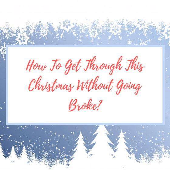 How To Get Through This Christmas Without Going Broke?