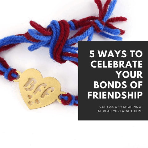 5 Ways to Celebrate Your Bonds of Friendship