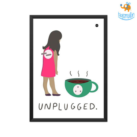 Unplugged Print Poster With Frame