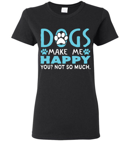 Dogs Make Me Happy T- Shirt