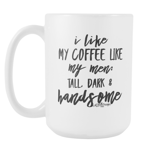 I Like My Coffee Like My Men Mug 15 oz.