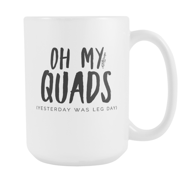Oh My Quads Leg Day Coffee Mug