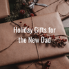 holiday gifts for the new dad