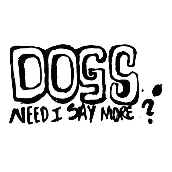 """Dogs. Need I say more?"" women's T-Shirt - ArgusCollar"