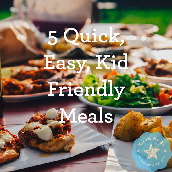 5 Quick, Easy, Kid Friendly Meals