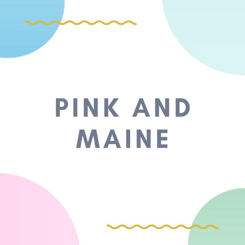 Pink and Maine