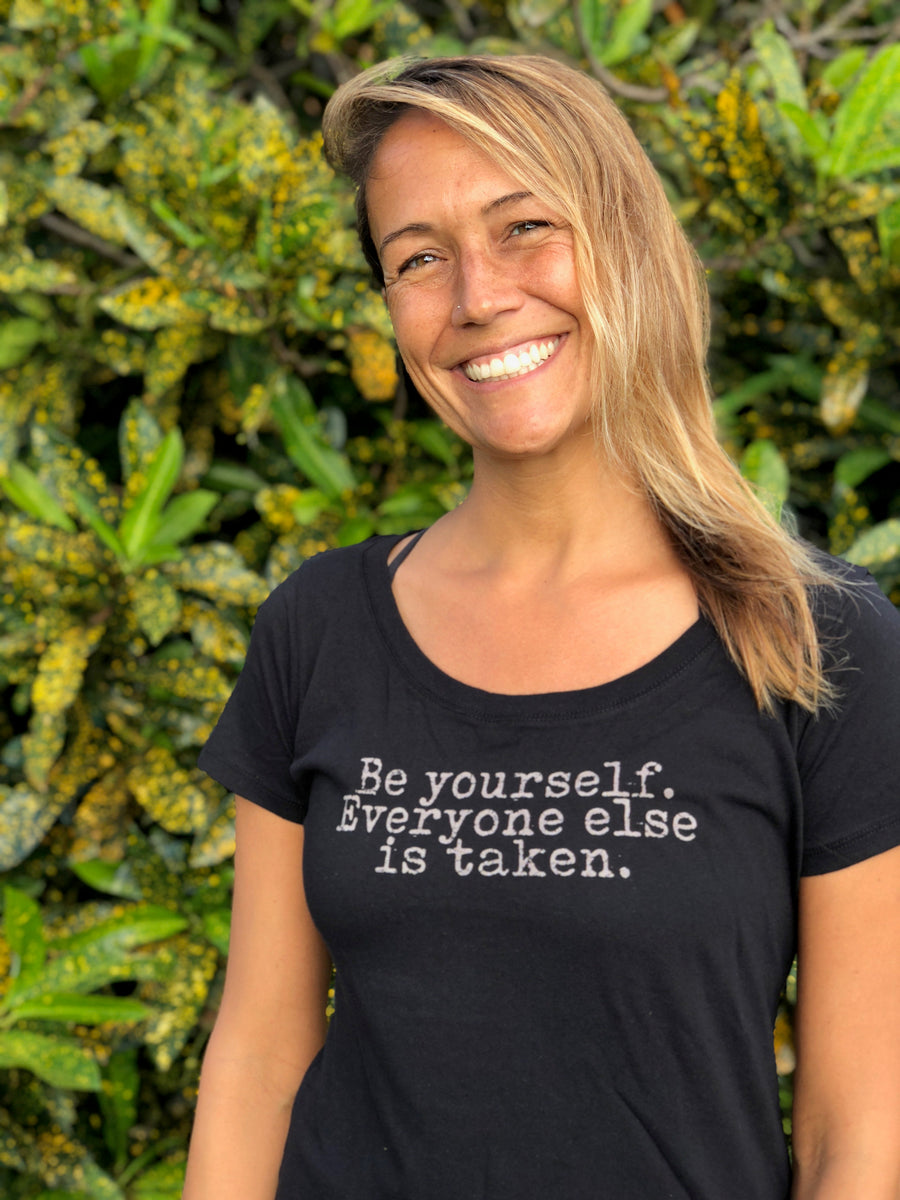 "Women's Scoop Tee ""Be Yourself Everyone Else Is Taken"""