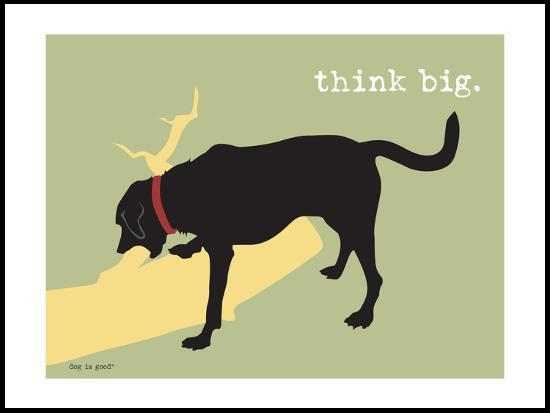 Dog is Good 'Think Big'