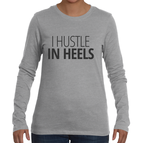 I Hustle In Heels Long Sleeve