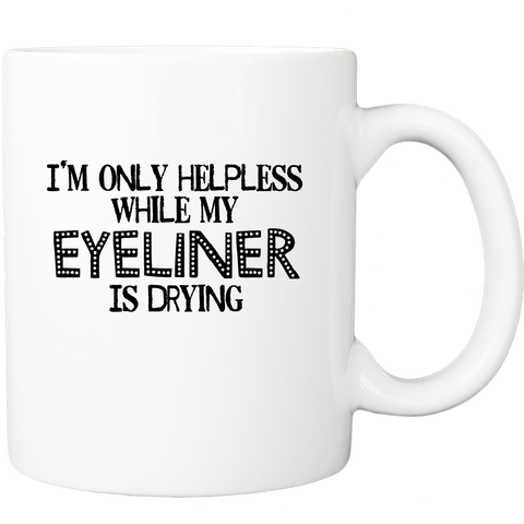 I'm Only Helpless While My Eyeliner is Drying