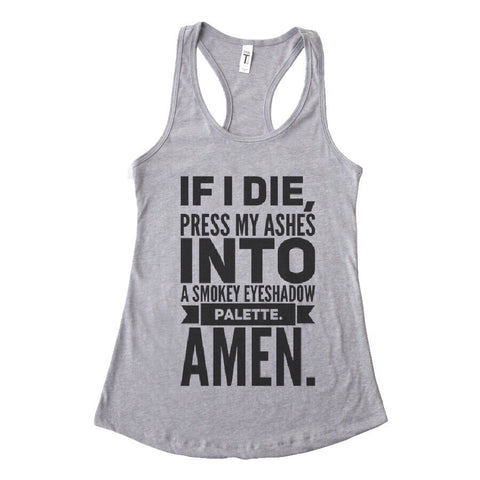 If I Die Press My Ashes Into A Smokey Eyeshadow Palette Tank (5 colors available)