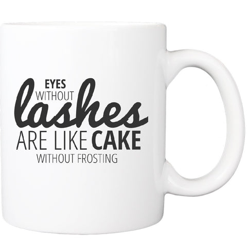 Eyes Without Lashes Are Like Cake Without Frosting (2 colors available)
