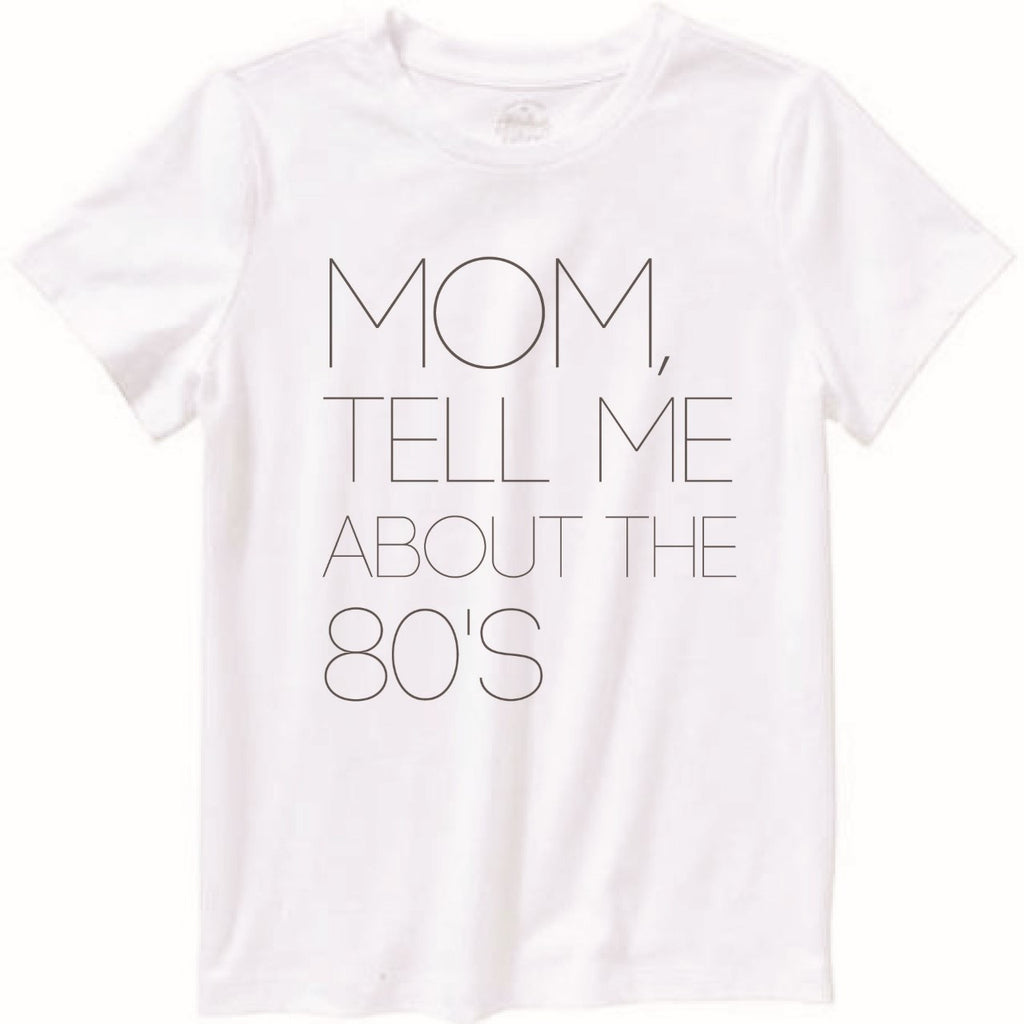 6mo-12YR Mom, tell me about the 80's tee