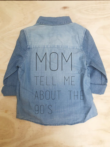 """MOM, TELL ME ABOUT THE 90'S"" CHAMBRAY (9MO-5YR)"