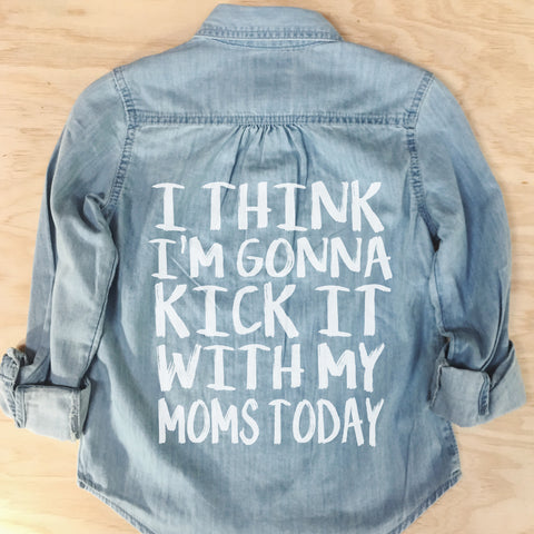 *NEW* KICK IT WITH MOMS CHAMBRAY (2YR-5YR)