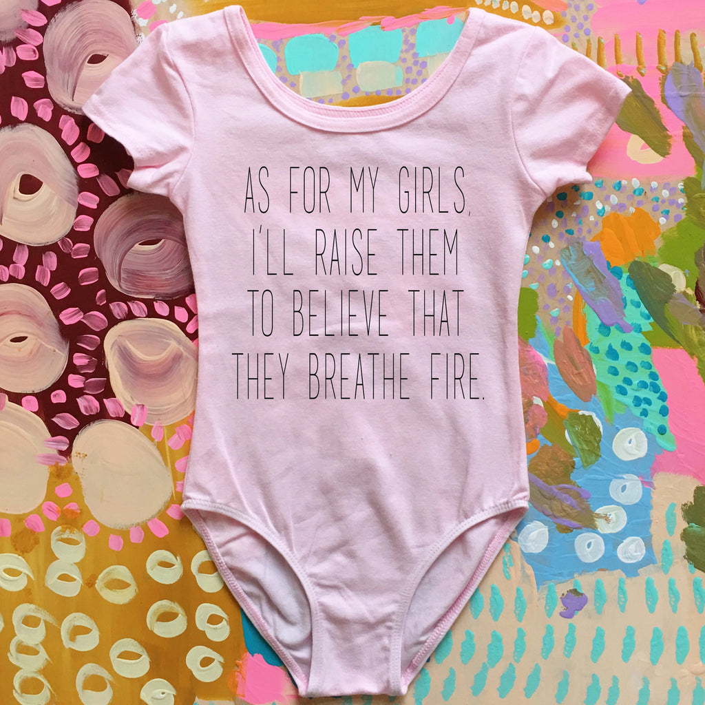 """As for my girls, I'll raise them to believe that they breathe fire"" leotard (2YR-6/7YR)"