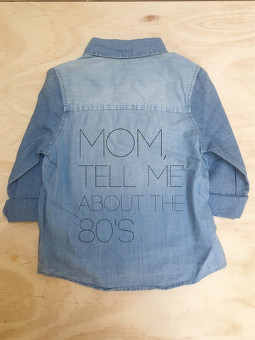 """MOM, TELL ME ABOUT THE 80'S"" CHAMBRAY (9MO-5YR)"