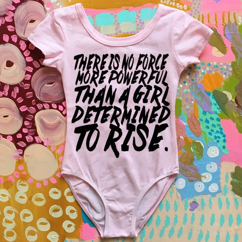 """There is no force more powerful than a girl determined to rise"" leotard (2YR-6/7YR)"