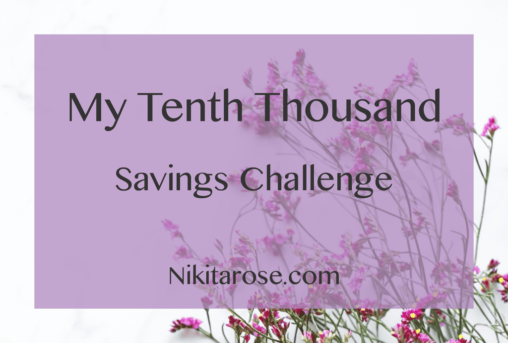 My Tenth Thousand Dollars Savings Challenge