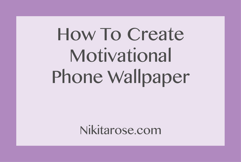 How To Create Motivational Phone Wallpapers Nikita Rose