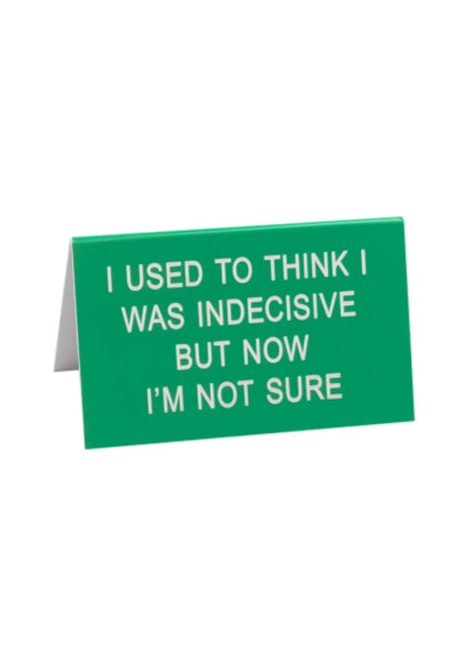 Desk Sign | Now I'm Not Sure