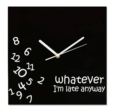 Clock - Whatever I'm Late Anyway - Novelty Wall Clock - Black Square Face with White Hands and Numbers