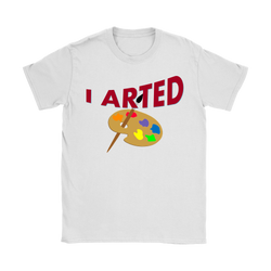 I ARTED - Women's Tshirt