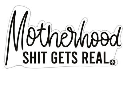 Motherhood Shit Gets Real Glossy Sticker