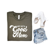 Not Just A Good Mom Unisex Tee