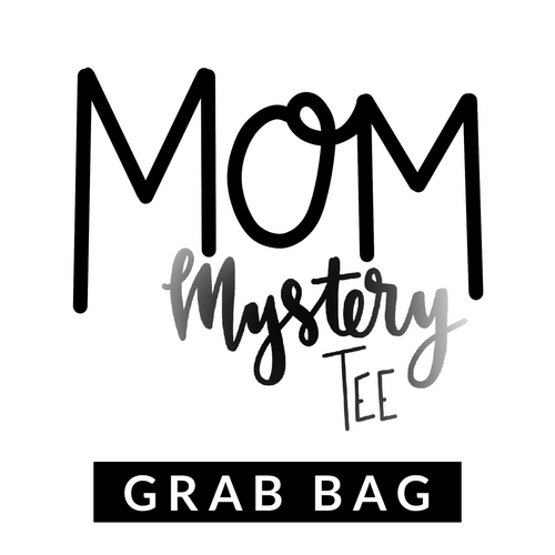 Mom Mystery Tee Grab Bag