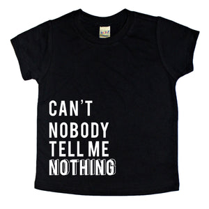 Can't Nobody Tell Me Nothing Kids Tee