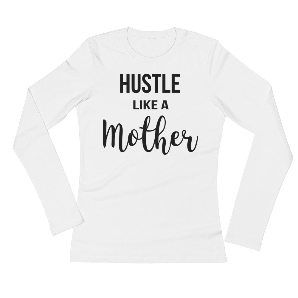 Hustle Like A Mother Ladies' Long Sleeve T-Shirt - Mattie and Mase