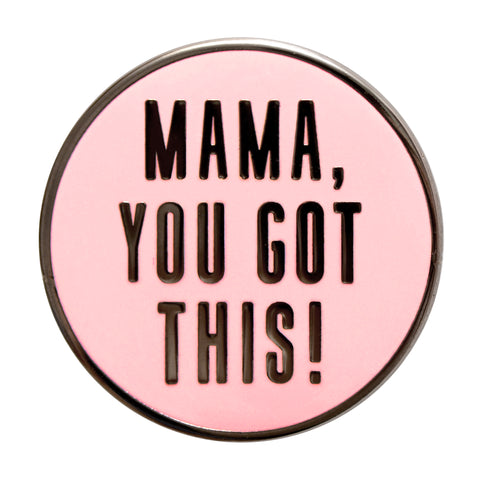 Mama You Got This Enamel Pin
