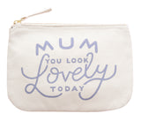 'Mum You Look Lovely Today' Little Canvas Pouch