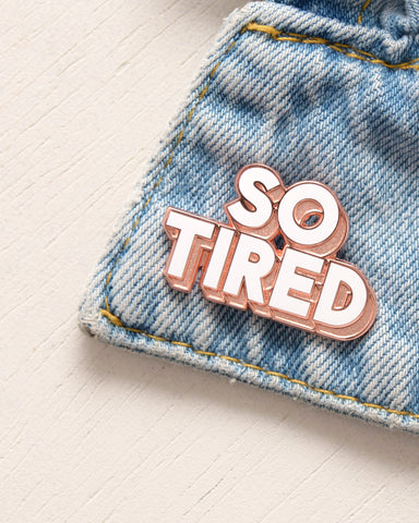 So Tired Enamel Pin