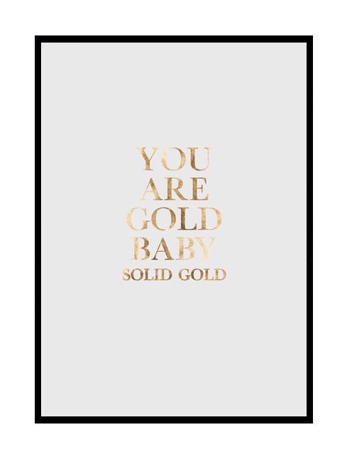 YOU ARE GOLD BABY SOLID GOLD