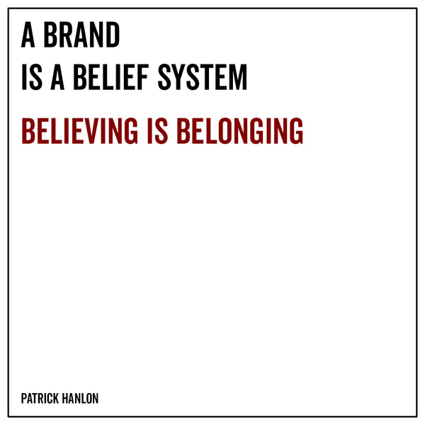 A brand is a belief system